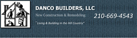 "DANCO BUILDERS, LLC New Construction & Remodeling ""Living & Building in the Hill Country"" 210-669-4543"